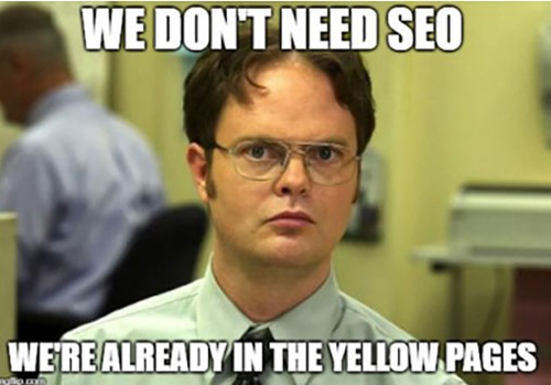 Dwight Meme We Don't Need SEO We're Already in the Yellow Pages